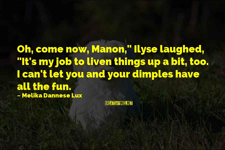 """Losing Someone You Live Sayings By Melika Dannese Lux: Oh, come now, Manon,"""" Ilyse laughed, """"It's my job to liven things up a bit,"""