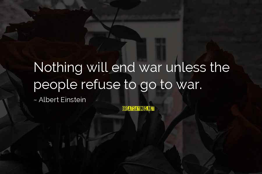 Losing Something And Gaining Sayings By Albert Einstein: Nothing will end war unless the people refuse to go to war.