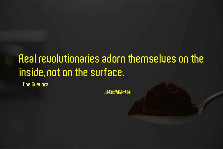 Losing Something And Gaining Sayings By Che Guevara: Real revolutionaries adorn themselves on the inside, not on the surface.