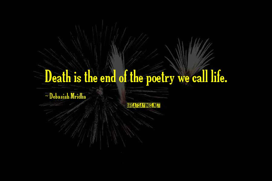 Losing Something And Gaining Sayings By Debasish Mridha: Death is the end of the poetry we call life.