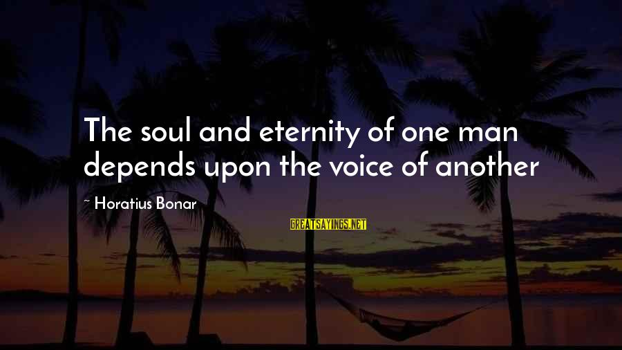 Losing Something And Gaining Sayings By Horatius Bonar: The soul and eternity of one man depends upon the voice of another