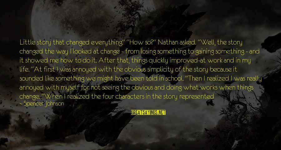 """Losing Something And Gaining Sayings By Spencer Johnson: Little story that changed everything."""" """"How so?"""" Nathan asked. """"Well, the story changed the way"""