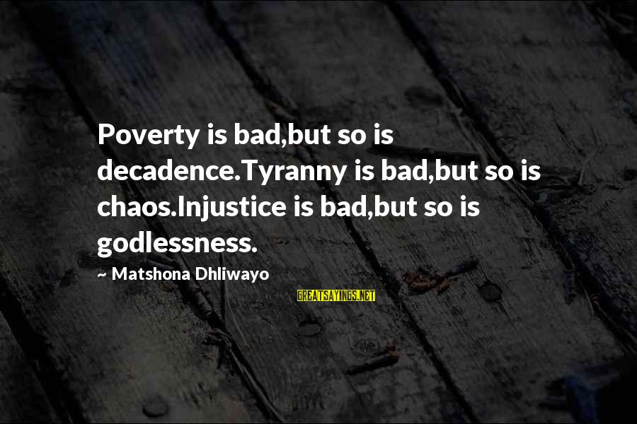 Losing The One You Love Myspace Sayings By Matshona Dhliwayo: Poverty is bad,but so is decadence.Tyranny is bad,but so is chaos.Injustice is bad,but so is