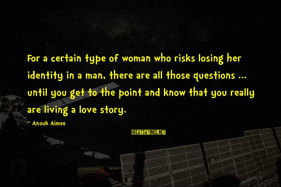 Losing Who You Love Sayings By Anouk Aimee: For a certain type of woman who risks losing her identity in a man, there
