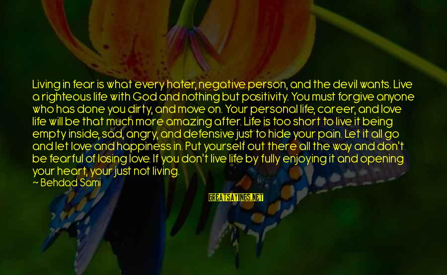 Losing Who You Love Sayings By Behdad Sami: Living in fear is what every hater, negative person, and the devil wants. Live a