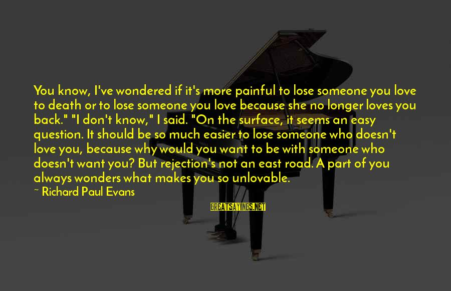 Losing Who You Love Sayings By Richard Paul Evans: You know, I've wondered if it's more painful to lose someone you love to death