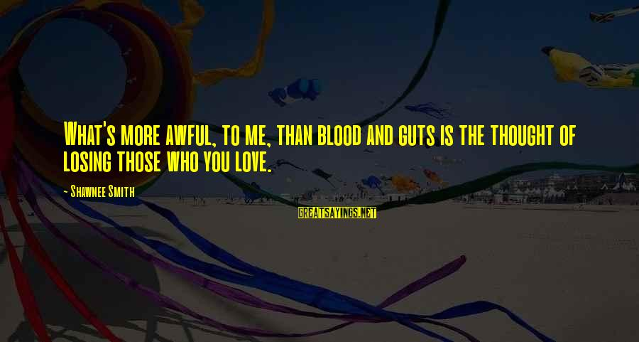 Losing Who You Love Sayings By Shawnee Smith: What's more awful, to me, than blood and guts is the thought of losing those