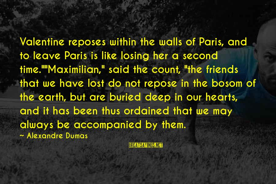 Loss And Moving On Sayings By Alexandre Dumas: Valentine reposes within the walls of Paris, and to leave Paris is like losing her