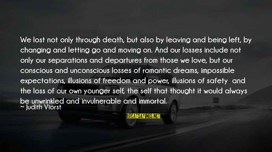 Loss And Moving On Sayings By Judith Viorst: We lost not only through death, but also by leaving and being left, by changing