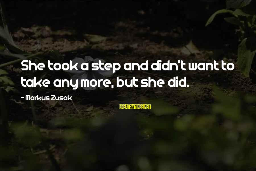 Loss And Moving On Sayings By Markus Zusak: She took a step and didn't want to take any more, but she did.