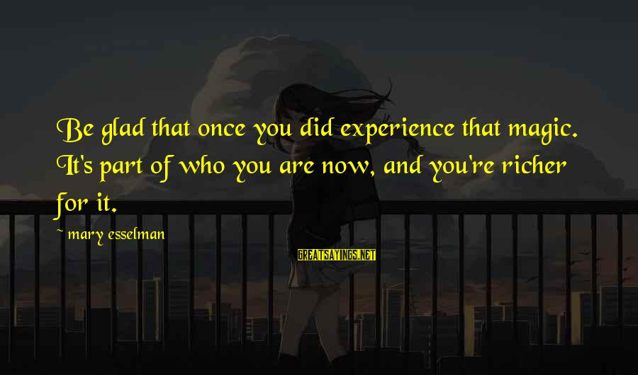 Loss And Moving On Sayings By Mary Esselman: Be glad that once you did experience that magic. It's part of who you are