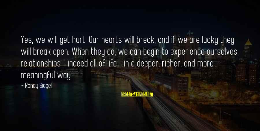 Loss And Moving On Sayings By Randy Siegel: Yes, we will get hurt. Our hearts will break, and if we are lucky they