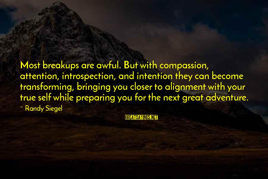 Loss And Moving On Sayings By Randy Siegel: Most breakups are awful. But with compassion, attention, introspection, and intention they can become transforming,