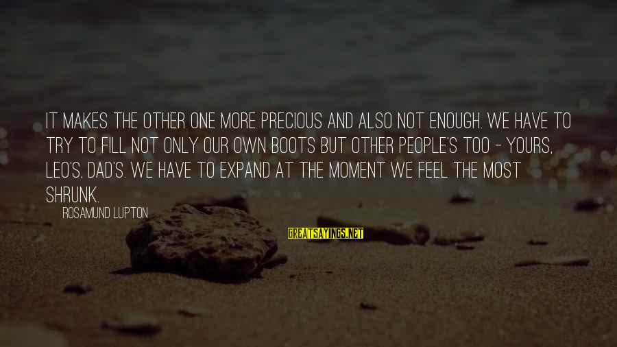 Loss And Moving On Sayings By Rosamund Lupton: It makes the other one more precious and also not enough. We have to try