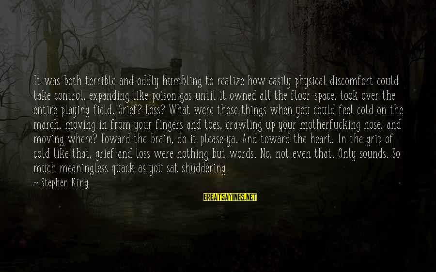 Loss And Moving On Sayings By Stephen King: It was both terrible and oddly humbling to realize how easily physical discomfort could take