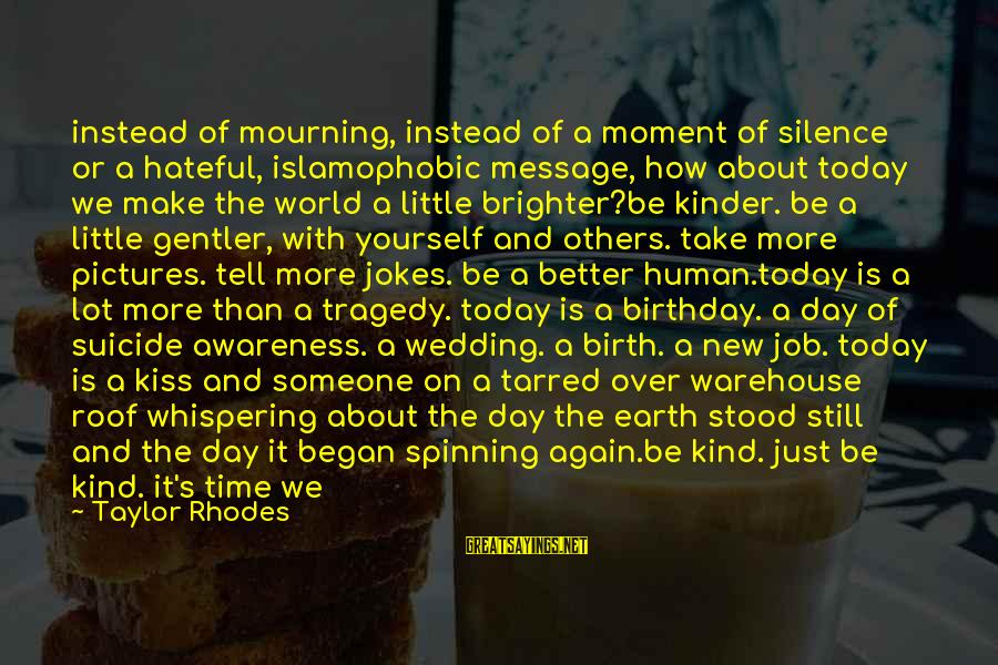 Loss And Moving On Sayings By Taylor Rhodes: instead of mourning, instead of a moment of silence or a hateful, islamophobic message, how