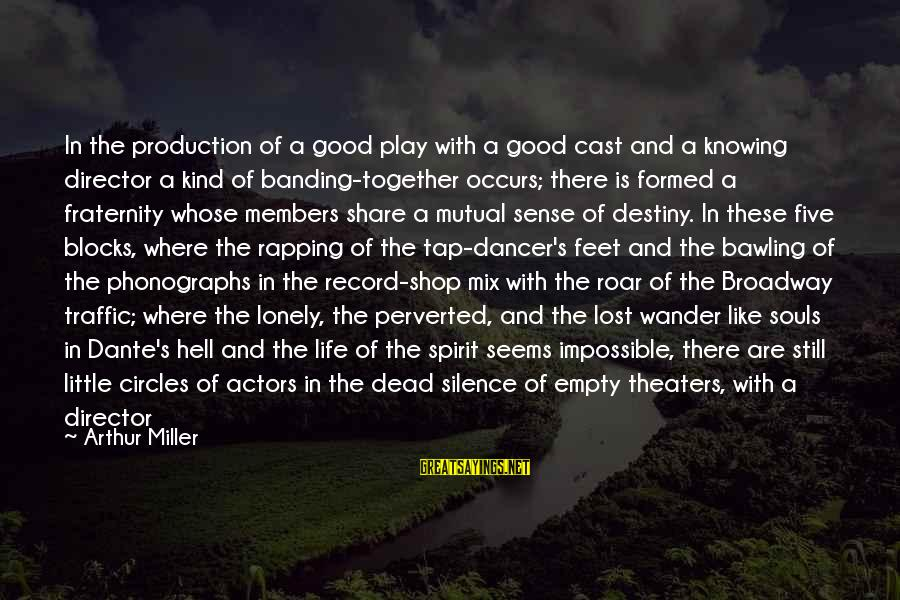 Lost And Empty Sayings By Arthur Miller: In the production of a good play with a good cast and a knowing director
