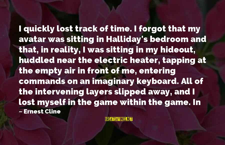 Lost And Empty Sayings By Ernest Cline: I quickly lost track of time. I forgot that my avatar was sitting in Halliday's