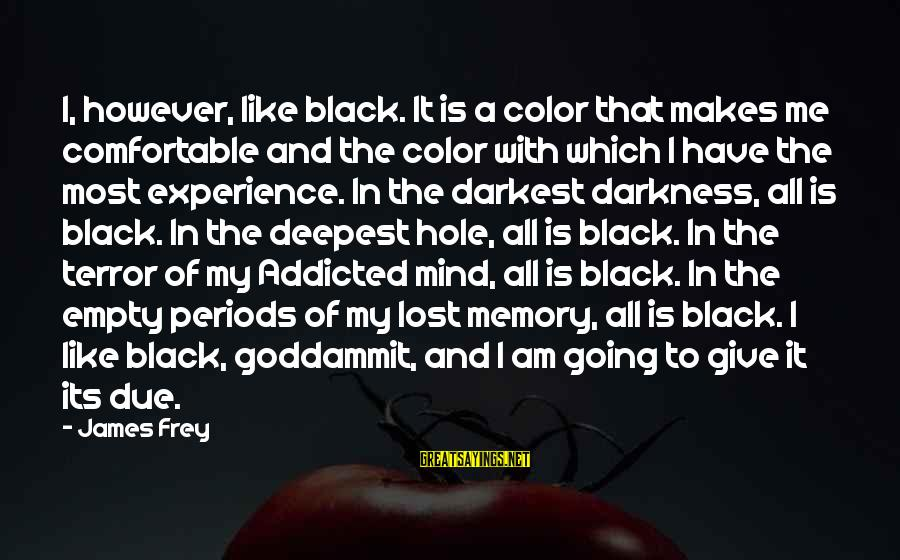 Lost And Empty Sayings By James Frey: I, however, like black. It is a color that makes me comfortable and the color