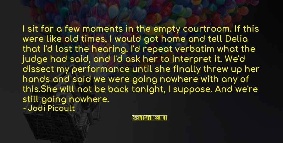 Lost And Empty Sayings By Jodi Picoult: I sit for a few moments in the empty courtroom. If this were like old