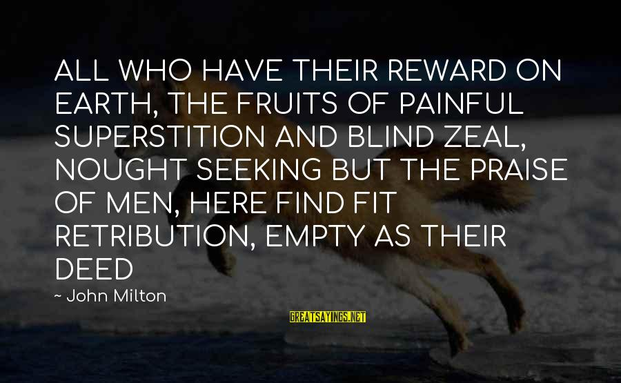 Lost And Empty Sayings By John Milton: ALL WHO HAVE THEIR REWARD ON EARTH, THE FRUITS OF PAINFUL SUPERSTITION AND BLIND ZEAL,