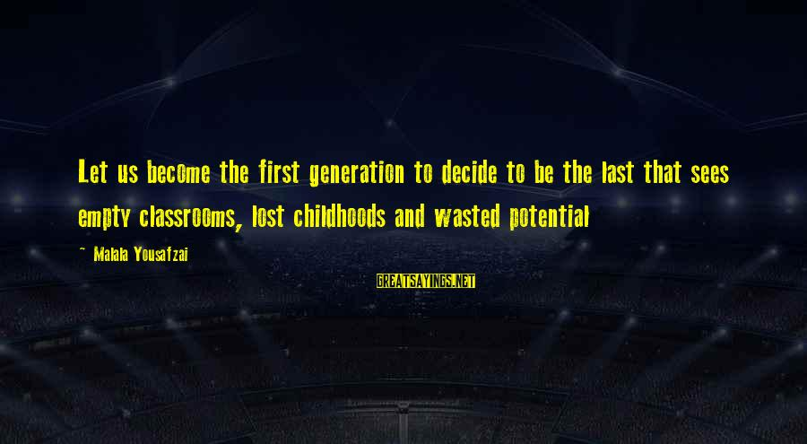 Lost And Empty Sayings By Malala Yousafzai: Let us become the first generation to decide to be the last that sees empty