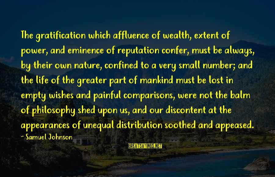 Lost And Empty Sayings By Samuel Johnson: The gratification which affluence of wealth, extent of power, and eminence of reputation confer, must