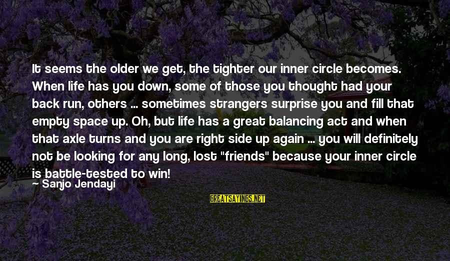 Lost And Empty Sayings By Sanjo Jendayi: It seems the older we get, the tighter our inner circle becomes. When life has