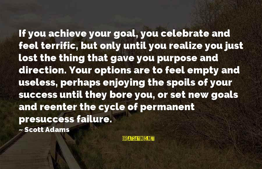 Lost And Empty Sayings By Scott Adams: If you achieve your goal, you celebrate and feel terrific, but only until you realize