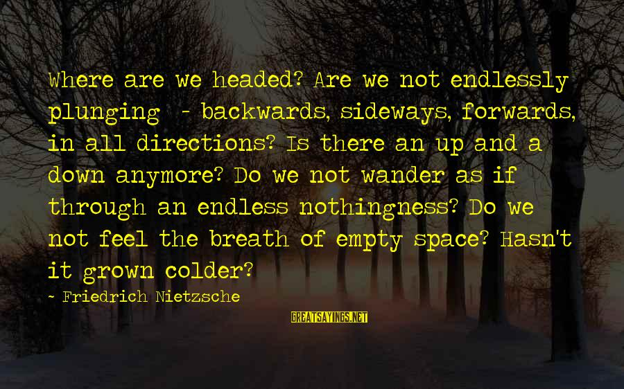 Lost Highways Sayings By Friedrich Nietzsche: Where are we headed? Are we not endlessly plunging - backwards, sideways, forwards, in all
