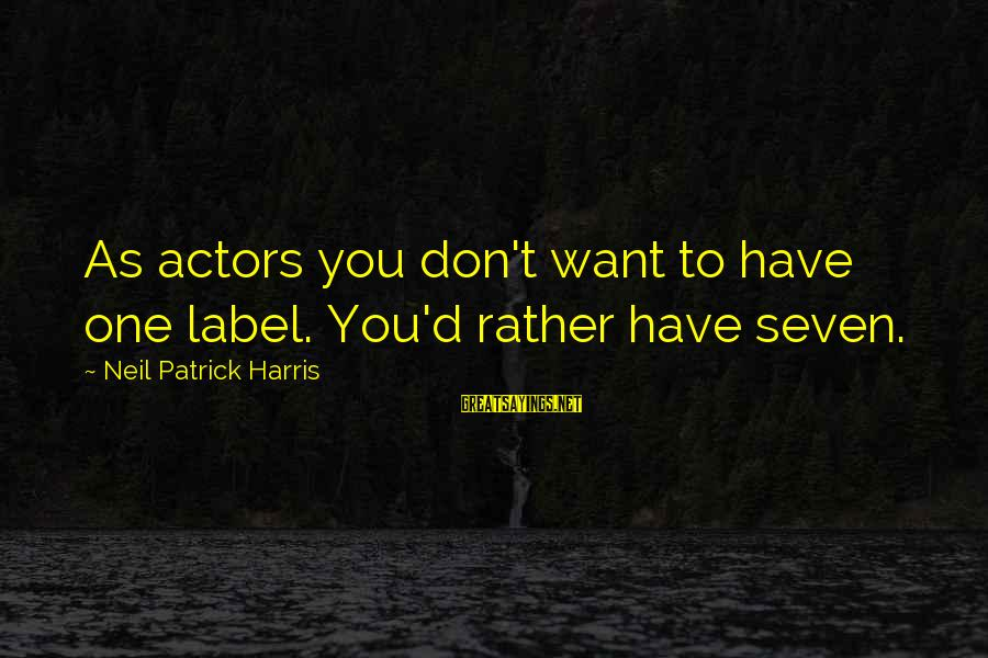 Lost Highways Sayings By Neil Patrick Harris: As actors you don't want to have one label. You'd rather have seven.