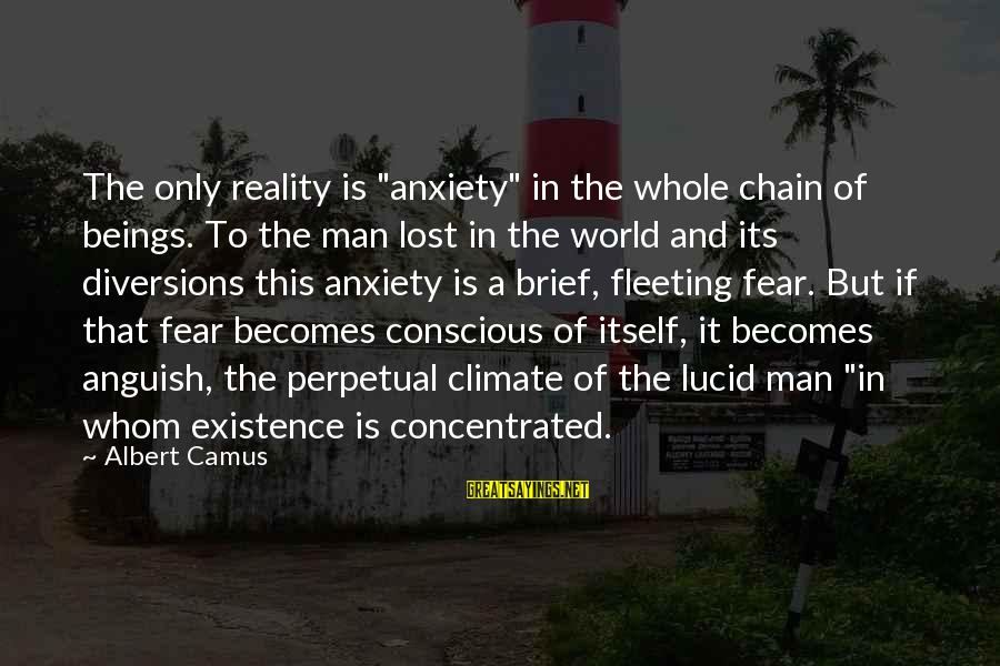 """Lost In Reality Sayings By Albert Camus: The only reality is """"anxiety"""" in the whole chain of beings. To the man lost"""