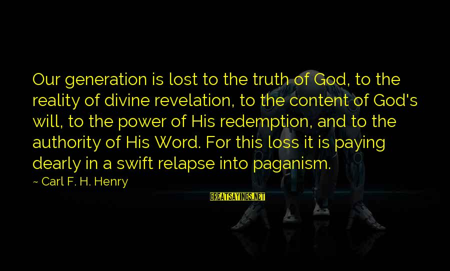 Lost In Reality Sayings By Carl F. H. Henry: Our generation is lost to the truth of God, to the reality of divine revelation,