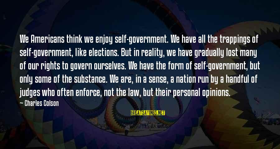 Lost In Reality Sayings By Charles Colson: We Americans think we enjoy self-government. We have all the trappings of self-government, like elections.
