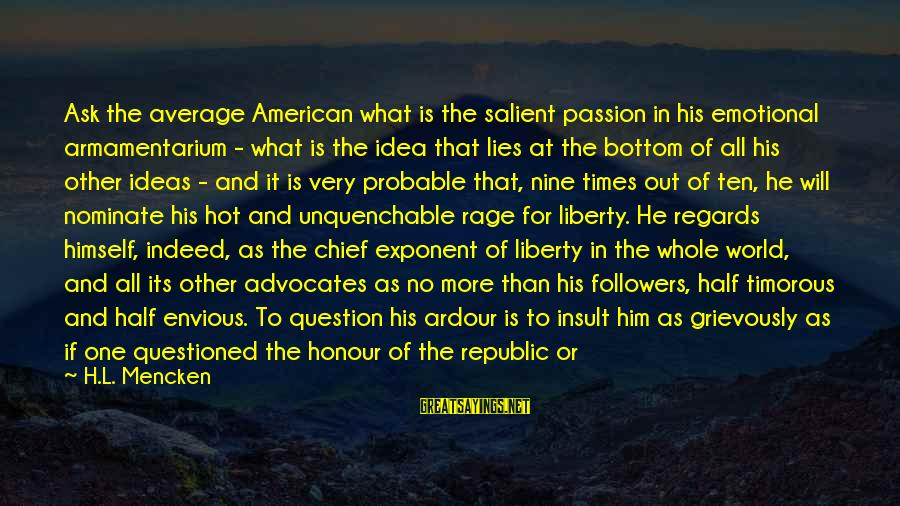Lost In Reality Sayings By H.L. Mencken: Ask the average American what is the salient passion in his emotional armamentarium - what
