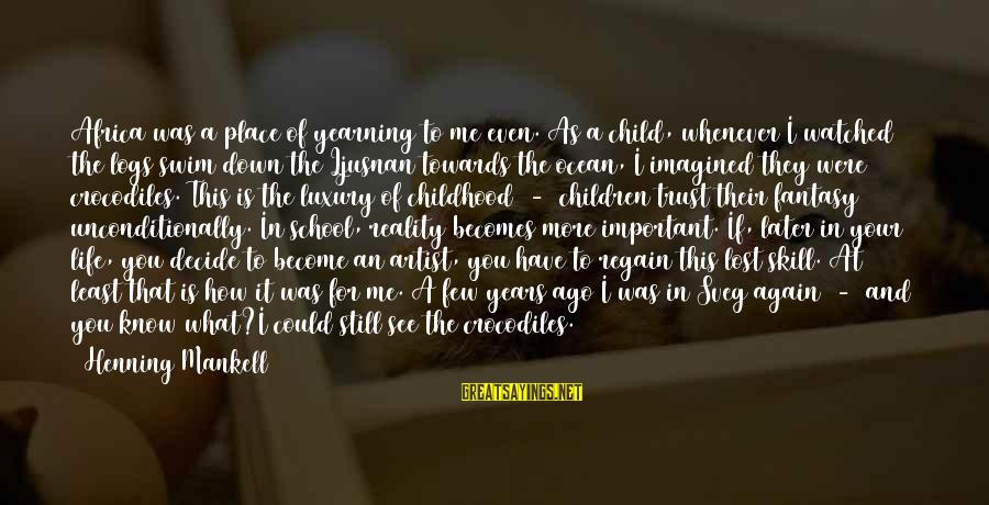 Lost In Reality Sayings By Henning Mankell: Africa was a place of yearning to me even. As a child, whenever I watched