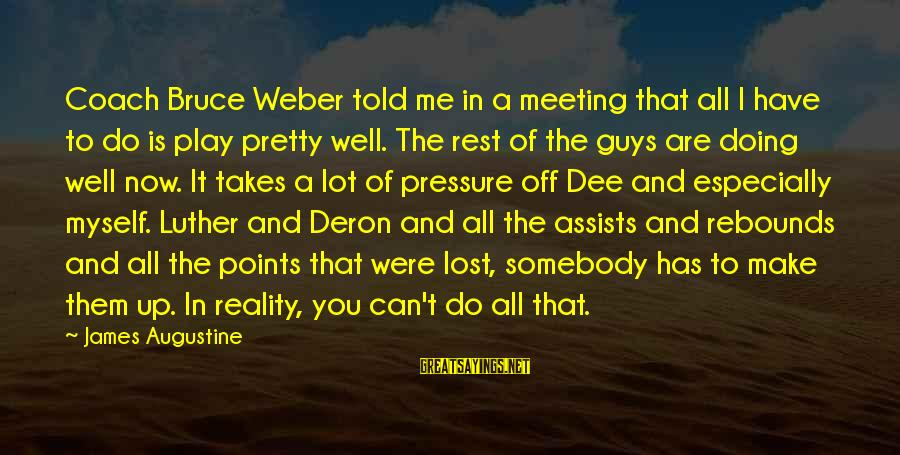 Lost In Reality Sayings By James Augustine: Coach Bruce Weber told me in a meeting that all I have to do is