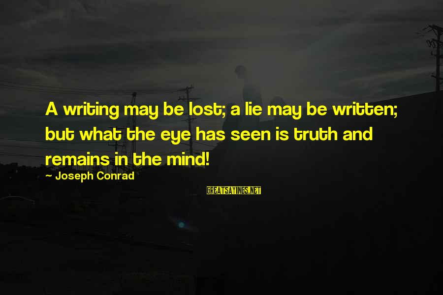 Lost In Reality Sayings By Joseph Conrad: A writing may be lost; a lie may be written; but what the eye has