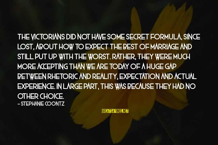 Lost In Reality Sayings By Stephanie Coontz: The Victorians did not have some secret formula, since lost, about how to expect the