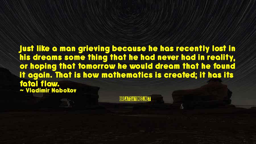 Lost In Reality Sayings By Vladimir Nabokov: Just like a man grieving because he has recently lost in his dreams some thing