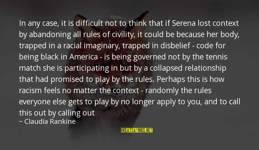 Lost Match Sayings By Claudia Rankine: In any case, it is difficult not to think that if Serena lost context by