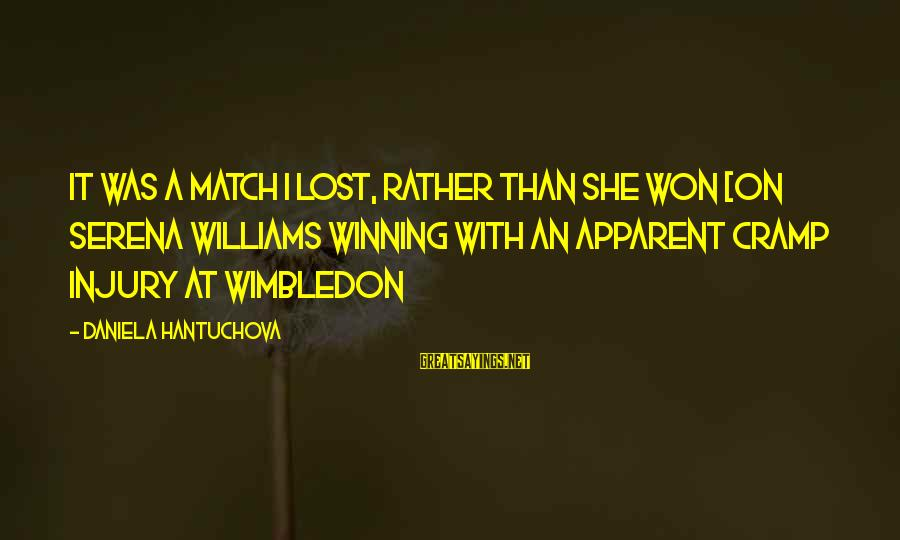 Lost Match Sayings By Daniela Hantuchova: It was a match I lost, rather than she won [on Serena Williams winning with