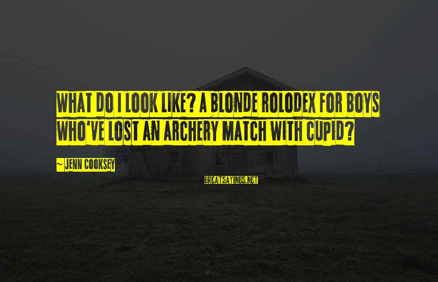 Lost Match Sayings By Jenn Cooksey: What do I look like? A blonde rolodex for boys who've lost an archery match