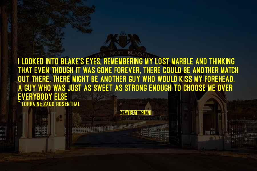 Lost Match Sayings By Lorraine Zago Rosenthal: I looked into Blake's eyes, remembering my lost marble and thinking that even though it