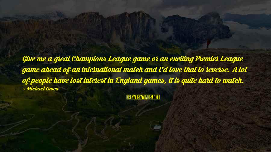 Lost Match Sayings By Michael Owen: Give me a great Champions League game or an exciting Premier League game ahead of