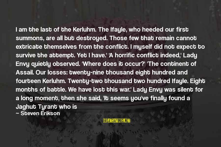 Lost Match Sayings By Steven Erikson: I am the last of the Kerluhm. The Ifayle, who heeded our first summons, are