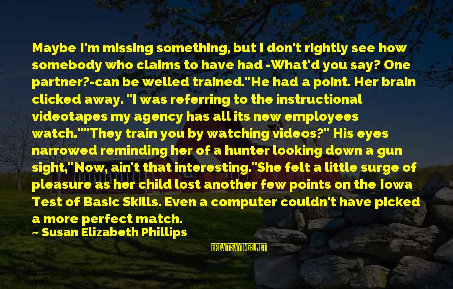 Lost Match Sayings By Susan Elizabeth Phillips: Maybe I'm missing something, but I don't rightly see how somebody who claims to have