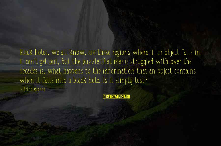 Lost Object Sayings By Brian Greene: Black holes, we all know, are these regions where if an object falls in, it