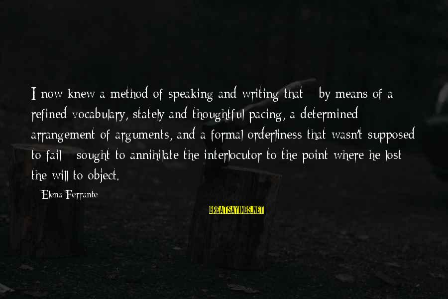 Lost Object Sayings By Elena Ferrante: I now knew a method of speaking and writing that - by means of a