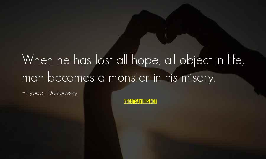 Lost Object Sayings By Fyodor Dostoevsky: When he has lost all hope, all object in life, man becomes a monster in